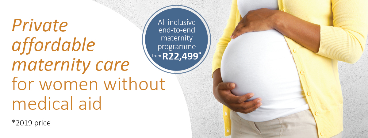 Private affordable maternity care for women without medical aid *2019 price - From 22,499